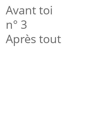 """Afficher """"Avant toi n° 3 Après tout"""""""